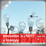 Innovation is ¿NOT? a Strategy